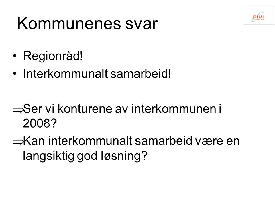 Kommunenes svar Regionråd! Interkommunalt samarbeid!  Ser vi konturene av interkommunen i 2008?  Kan interkommunalt samarbeid være en langsiktig god