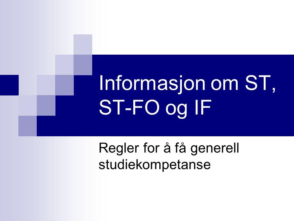 Informasjon om ST, ST-FO og IF Regler for å få generell studiekompetanse