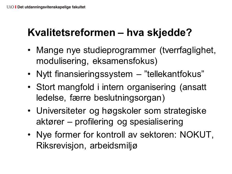 """Kvalitetsreformen – hva skjedde? Mange nye studieprogrammer (tverrfaglighet, modulisering, eksamensfokus) Nytt finansieringssystem – """"tellekantfokus"""""""