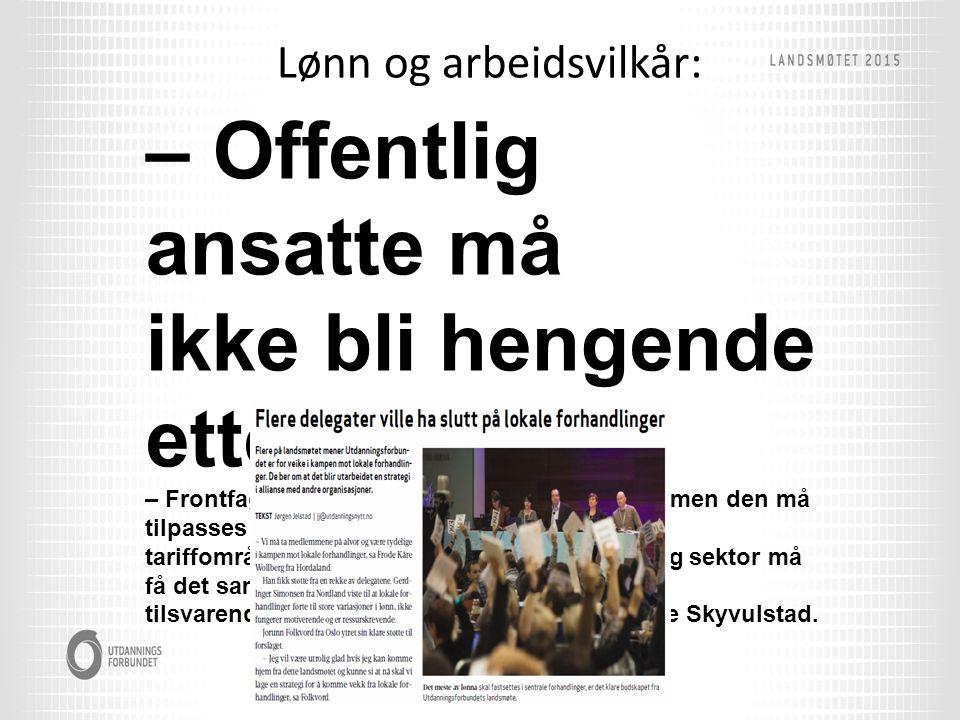 Lønn og arbeidsvilkår: – Offentlig ansatte må ikke bli hengende etter – Frontfagsmodellen i Norge vil sikkert bestå, men den må tilpasses de ulike tariffområdene.