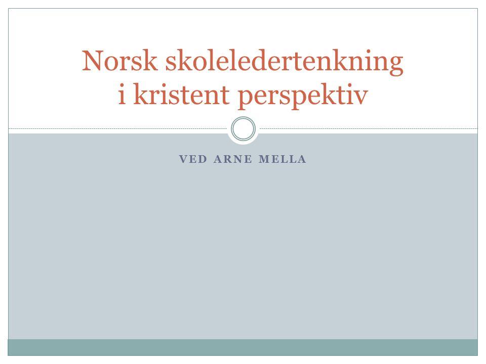 VED ARNE MELLA Norsk skoleledertenkning i kristent perspektiv