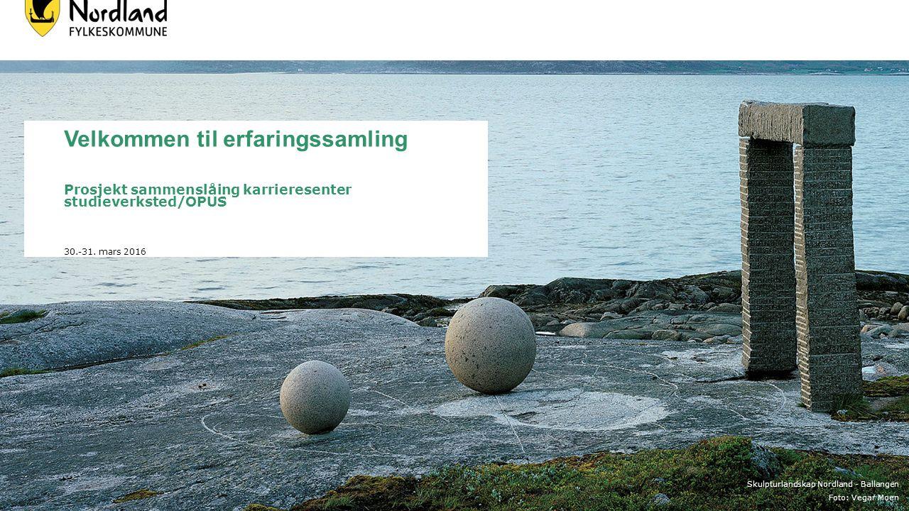 Skulpturlandskap Nordland - Ballangen Foto: Vegar Moen Velkommen til erfaringssamling Prosjekt sammenslåing karrieresenter studieverksted/OPUS 30.-31.
