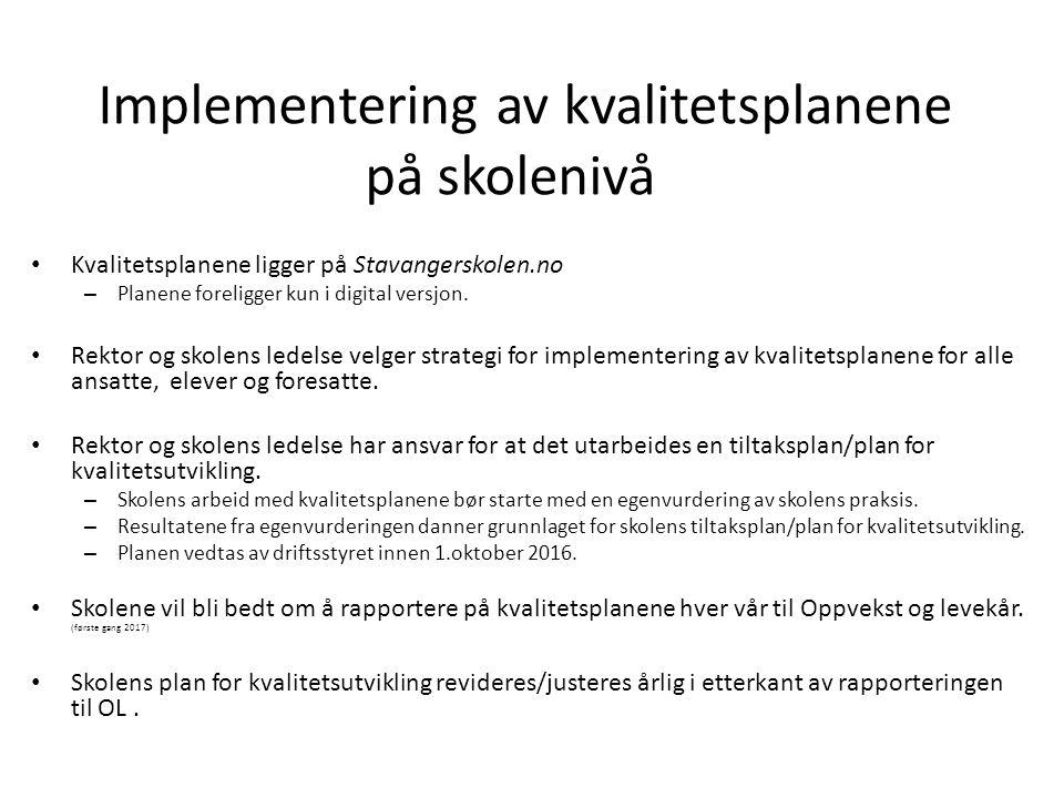 Implementering av kvalitetsplanene på skolenivå Kvalitetsplanene ligger på Stavangerskolen.no – Planene foreligger kun i digital versjon. Rektor og sk