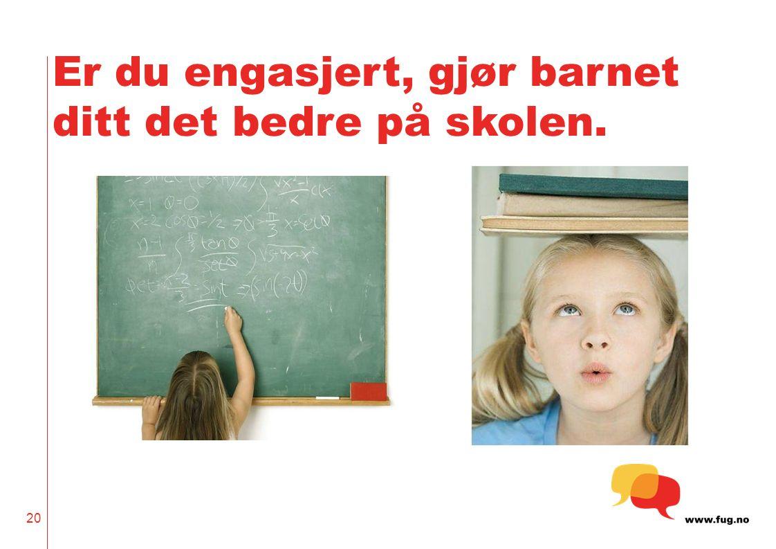 Er du engasjert, gjør barnet ditt det bedre på skolen. 20