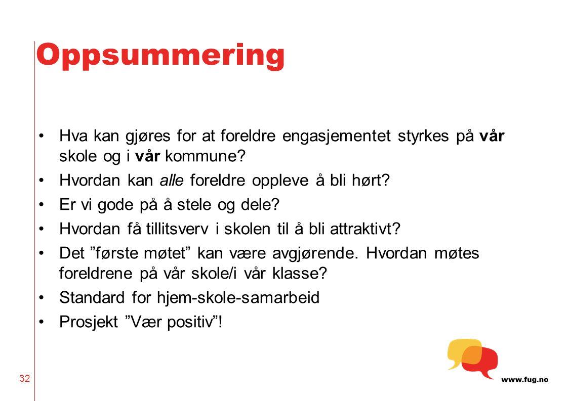 32 Oppsummering Hva kan gjøres for at foreldre engasjementet styrkes på vår skole og i vår kommune.