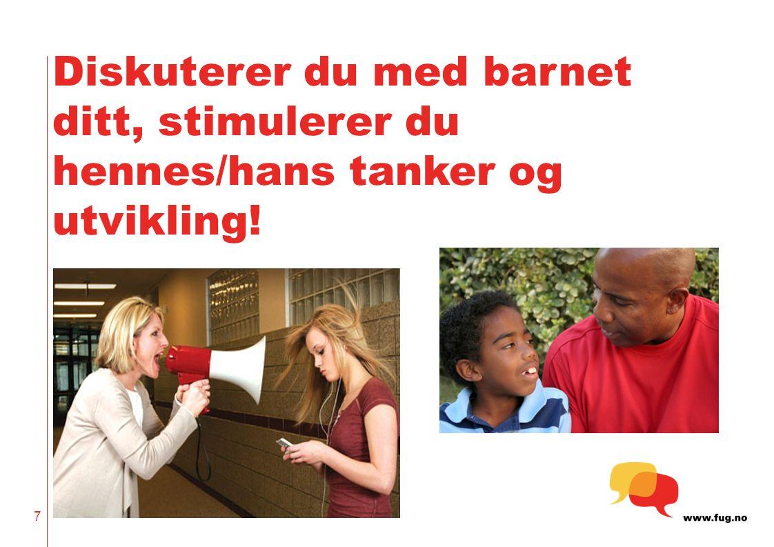 Diskuterer du med barnet ditt, stimulerer du hennes/hans tanker og utvikling! 7