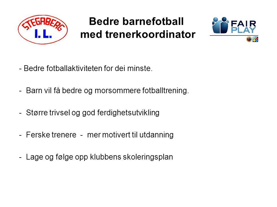 Bedre barnefotball med trenerkoordinator - Bedre fotballaktiviteten for dei minste. - Barn vil få bedre og morsommere fotballtrening. - Større trivsel