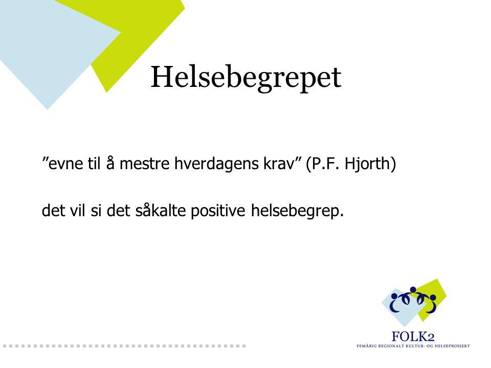 """Helsebegrepet """"evne til å mestre hverdagens krav"""" (P.F. Hjorth) det vil si det såkalte positive helsebegrep."""