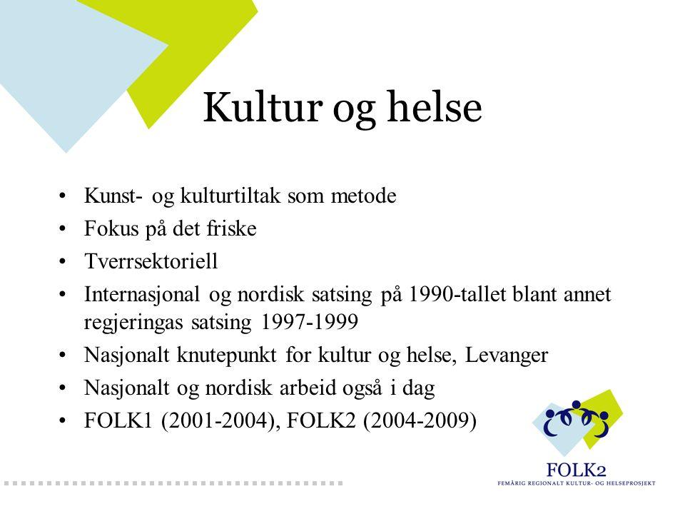 Kultur og helse Kunst- og kulturtiltak som metode Fokus på det friske Tverrsektoriell Internasjonal og nordisk satsing på 1990-tallet blant annet regj