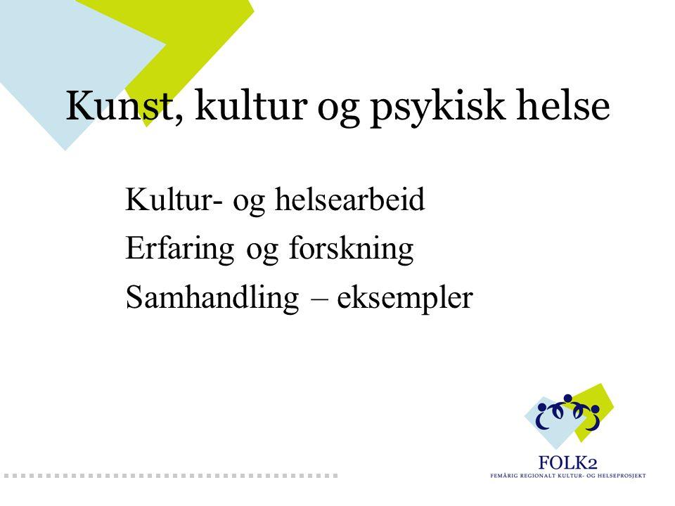 Kultur og helse Kunst- og kulturtiltak som metode Fokus på det friske Tverrsektoriell Internasjonal og nordisk satsing på 1990-tallet blant annet regjeringas satsing 1997-1999 Nasjonalt knutepunkt for kultur og helse, Levanger Nasjonalt og nordisk arbeid også i dag FOLK1 (2001-2004), FOLK2 (2004-2009)