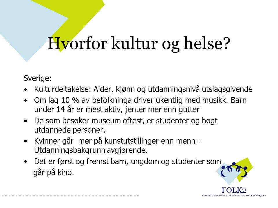Hvorfor kultur og helse? Sverige: Kulturdeltakelse: Alder, kjønn og utdanningsnivå utslagsgivende Om lag 10 % av befolkninga driver ukentlig med musik