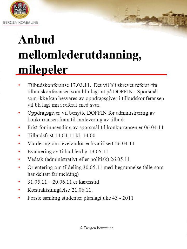 © Bergen kommune Anbud mellomlederutdanning, milepeler Tilbudskonferanse 17.03.11. Det vil bli skrevet referat fra tilbudskonferansen som blir lagt ut