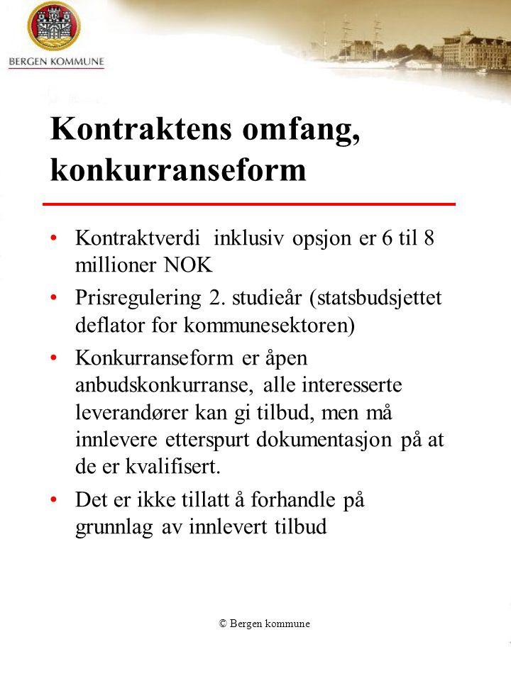 © Bergen kommune Kontraktens omfang, konkurranseform Kontraktverdi inklusiv opsjon er 6 til 8 millioner NOK Prisregulering 2. studieår (statsbudsjette
