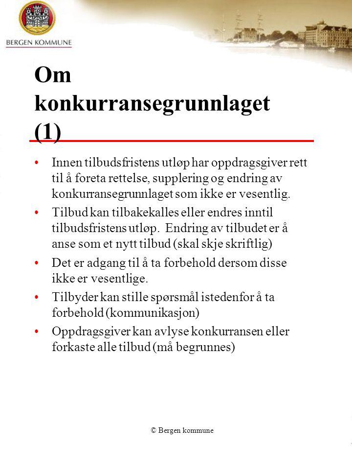 © Bergen kommune Om konkurransegrunnlaget (1) Innen tilbudsfristens utløp har oppdragsgiver rett til å foreta rettelse, supplering og endring av konku