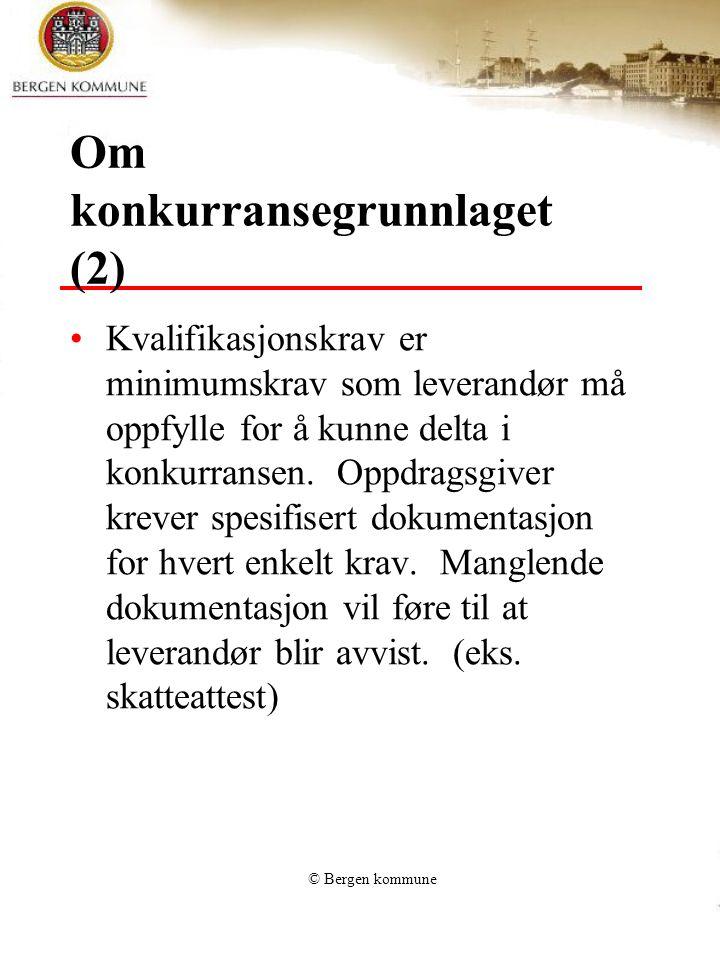 © Bergen kommune Om konkurransegrunnlaget (2) Kvalifikasjonskrav er minimumskrav som leverandør må oppfylle for å kunne delta i konkurransen. Oppdrags