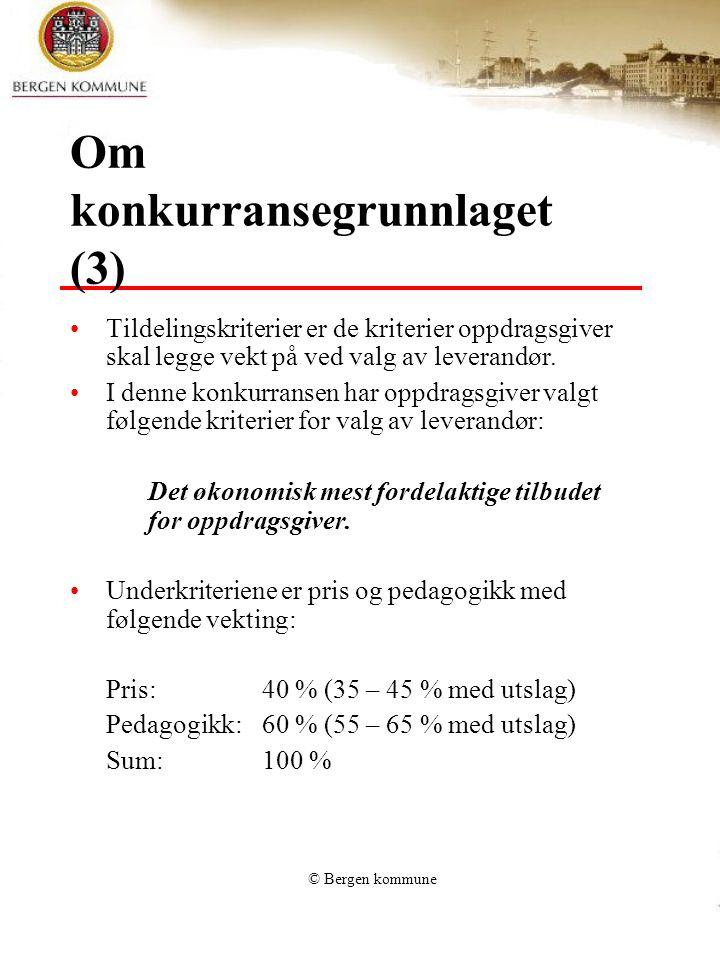 © Bergen kommune Om konkurransegrunnlaget (3) Tildelingskriterier er de kriterier oppdragsgiver skal legge vekt på ved valg av leverandør. I denne kon