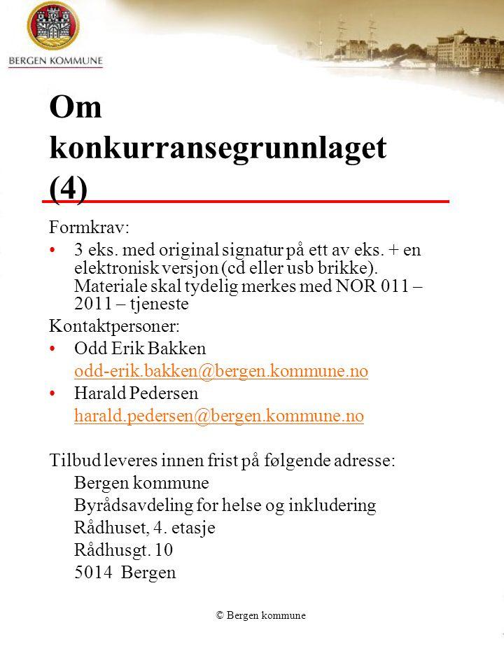 © Bergen kommune Om konkurransegrunnlaget (4) Formkrav: 3 eks. med original signatur på ett av eks. + en elektronisk versjon (cd eller usb brikke). Ma