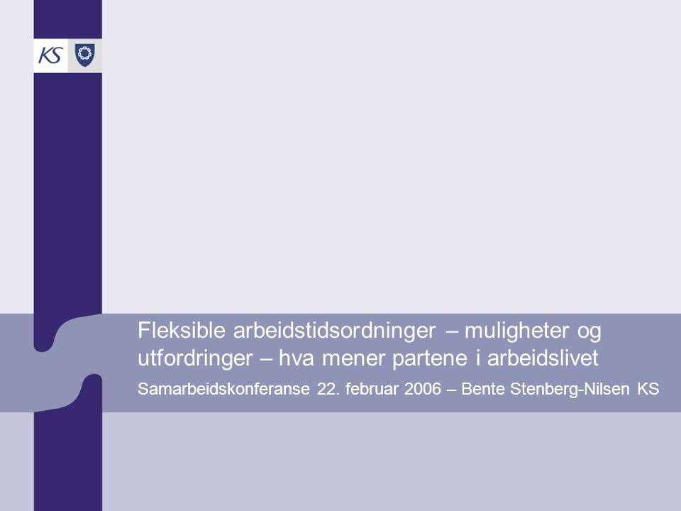 Fleksible arbeidstidsordninger – muligheter og utfordringer – hva mener partene i arbeidslivet Samarbeidskonferanse 22.