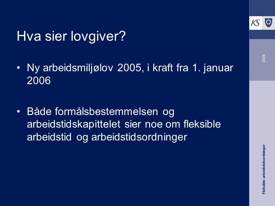 Fleksible arbeidstidsordninger 2006 Hva sier lovgiver.