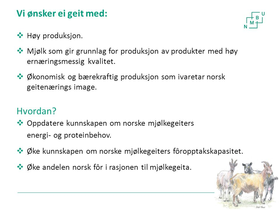 4 Pågående prosjekt: 'Produksjon av geitemjølk med høy kvalitet ved økt bruk av norske fôrmidler og forbedret fôrutnyttelse'.