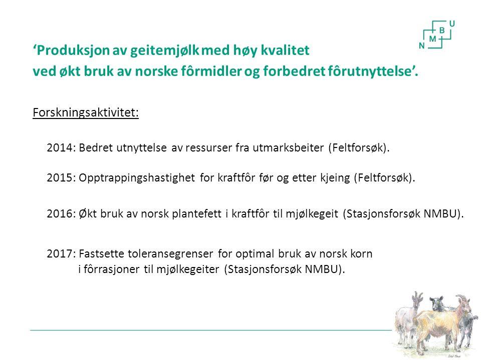 'Økt bruk av norsk plantefett (raps) i kraftfôr til mjølkegeit' (NMBU, 2016) Forsøksopplegg: Forsøksperiode: Fra kjeing til 8.