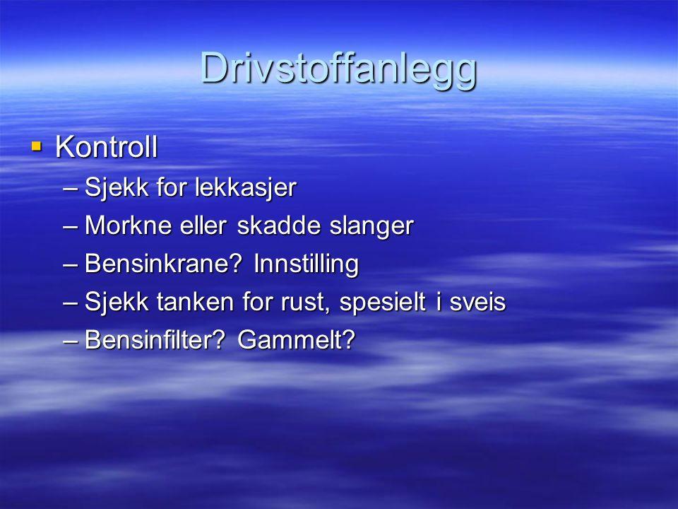 Drivstoffanlegg  Kontroll –Sjekk for lekkasjer –Morkne eller skadde slanger –Bensinkrane.