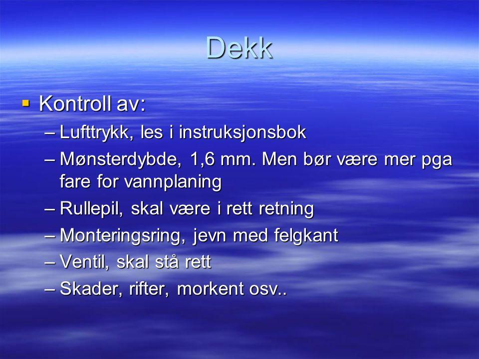 Dekk  Kontroll av: –Lufttrykk, les i instruksjonsbok –Mønsterdybde, 1,6 mm.