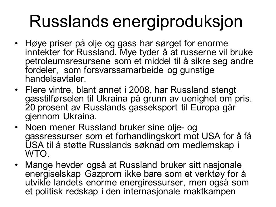 Russlands energiproduksjon Høye priser på olje og gass har sørget for enorme inntekter for Russland. Mye tyder å at russerne vil bruke petroleumsresur