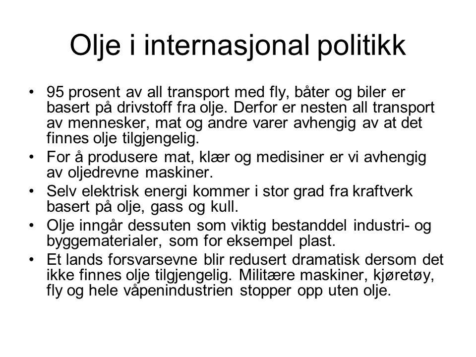 Olje i internasjonal politikk 95 prosent av all transport med fly, båter og biler er basert på drivstoff fra olje.
