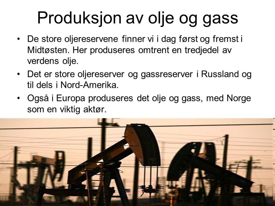 Produksjon av olje og gass De store oljereservene finner vi i dag først og fremst i Midtøsten. Her produseres omtrent en tredjedel av verdens olje. De