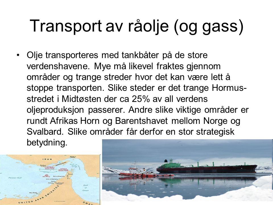 Transport av råolje (og gass) Olje transporteres med tankbåter på de store verdenshavene. Mye må likevel fraktes gjennom områder og trange streder hvo