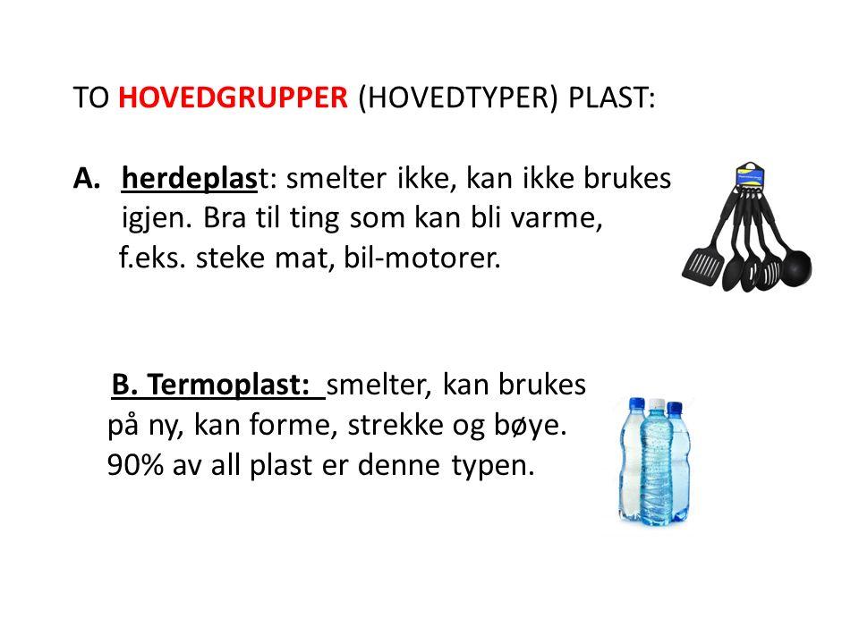 TO HOVEDGRUPPER (HOVEDTYPER) PLAST: A.herdeplast: smelter ikke, kan ikke brukes om igjen.