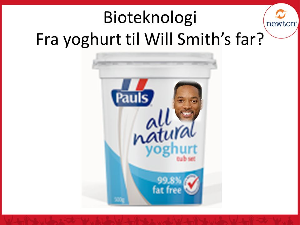 Bioteknologi Fra yoghurt til Will Smith's far?