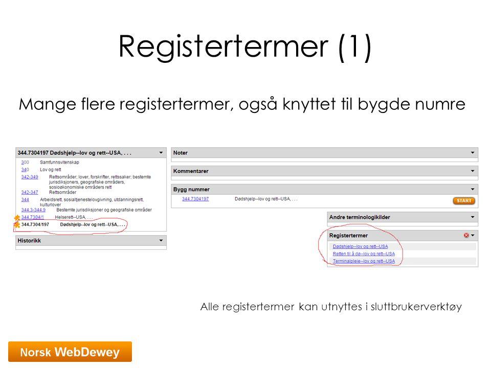 Registertermer (1) Mange flere registertermer, også knyttet til bygde numre Alle registertermer kan utnyttes i sluttbrukerverktøy