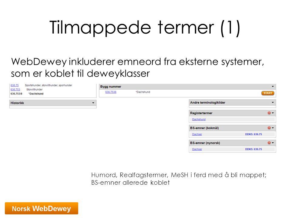 Tilmappede termer (1) WebDewey inkluderer emneord fra eksterne systemer, som er koblet til deweyklasser Humord, Realfagstermer, MeSH i ferd med å bli
