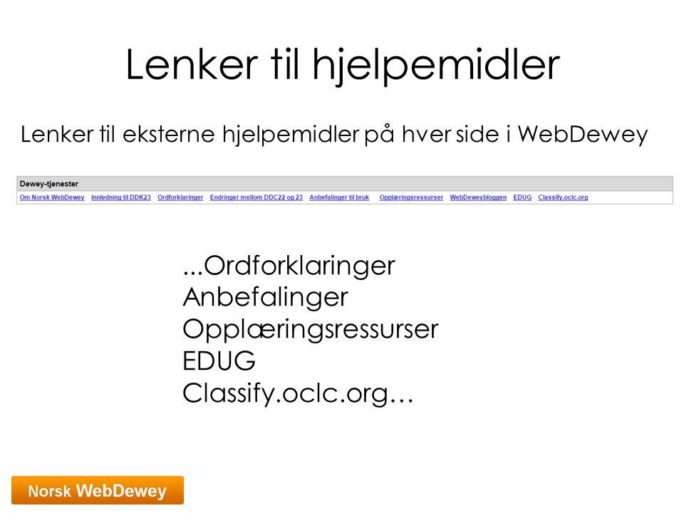 Lenker til hjelpemidler Lenker til eksterne hjelpemidler på hver side i WebDewey...Ordforklaringer Anbefalinger Opplæringsressurser EDUG Classify.oclc