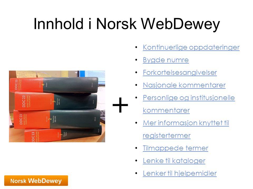 Innhold i Norsk WebDewey + Kontinuerlige oppdateringer Bygde numre Forkortelsesangivelser Nasjonale kommentarer Personlige og institusjonelle kommenta