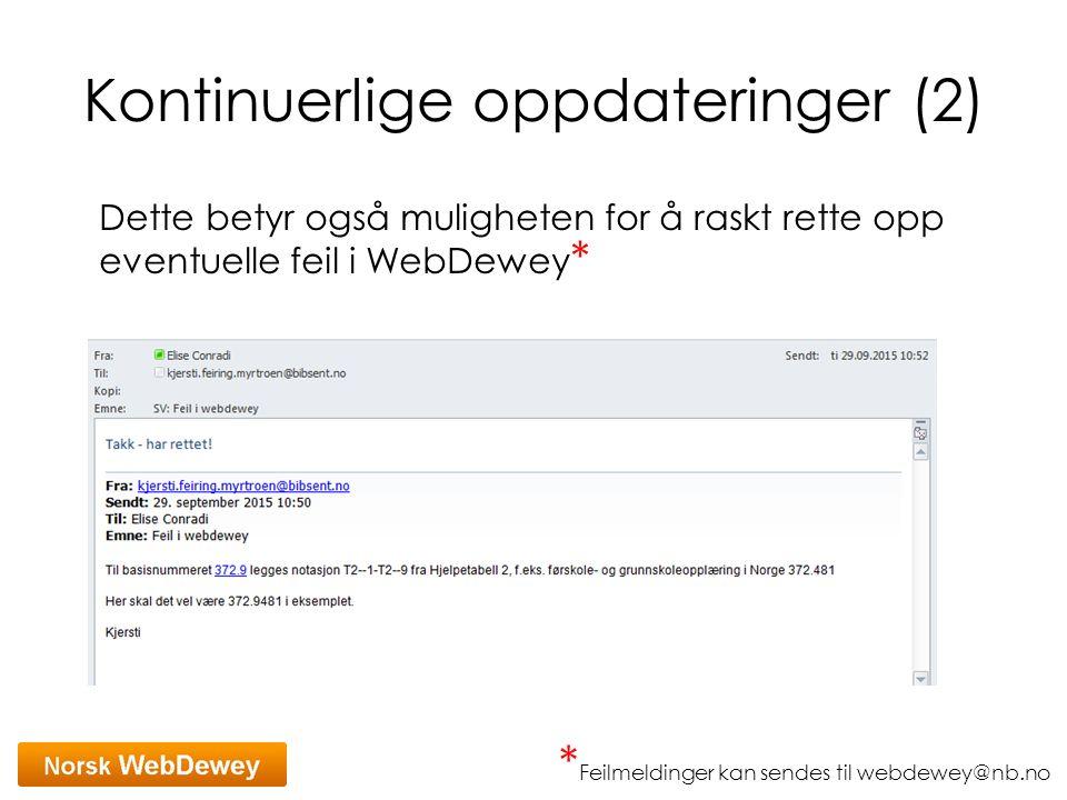 Kontinuerlige oppdateringer (2) Dette betyr også muligheten for å raskt rette opp eventuelle feil i WebDewey * * Feilmeldinger kan sendes til webdewey