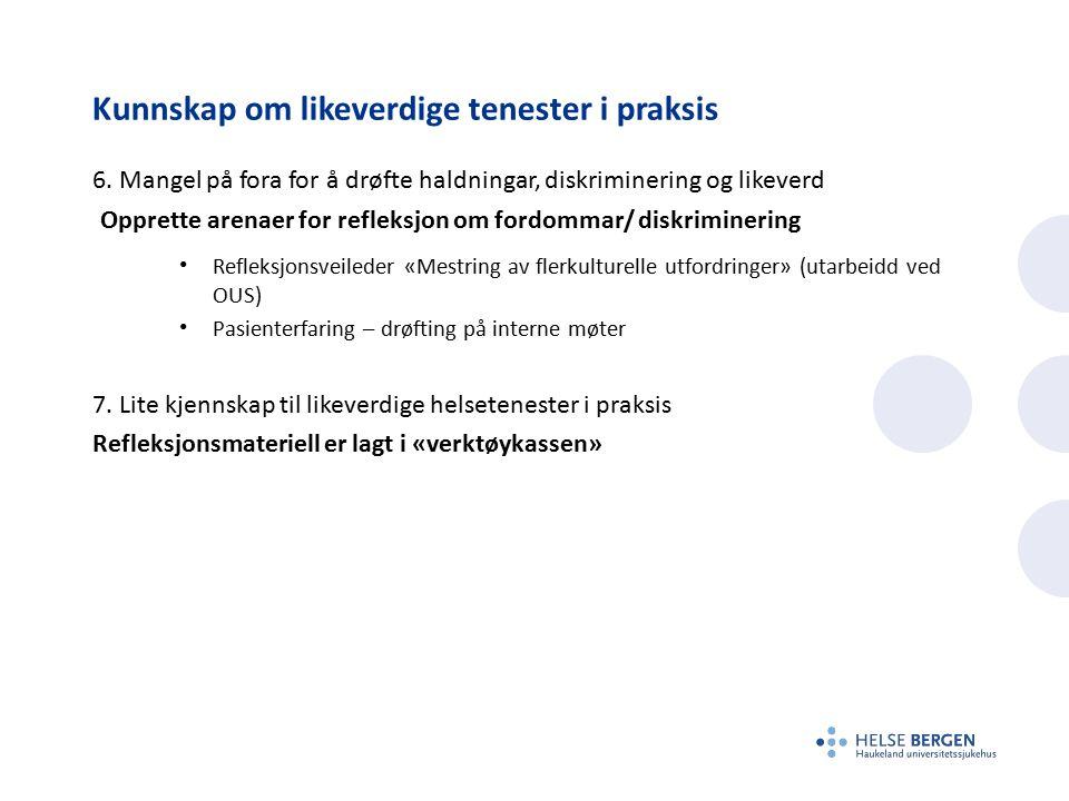 Kunnskap om likeverdige tenester i praksis 6.