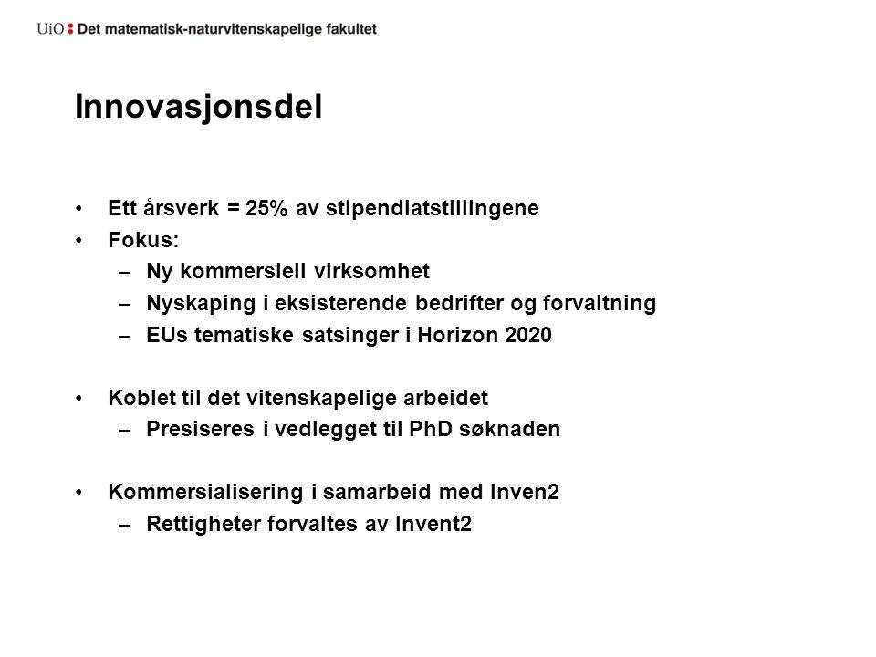 Innovasjonsdel Ett årsverk = 25% av stipendiatstillingene Fokus: –Ny kommersiell virksomhet –Nyskaping i eksisterende bedrifter og forvaltning –EUs te