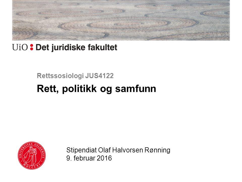 Rettssosiologi JUS4122 Rett, politikk og samfunn Stipendiat Olaf Halvorsen Rønning 9. februar 2016