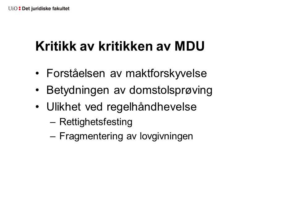 Kritikk av kritikken av MDU Forståelsen av maktforskyvelse Betydningen av domstolsprøving Ulikhet ved regelhåndhevelse –Rettighetsfesting –Fragmentering av lovgivningen