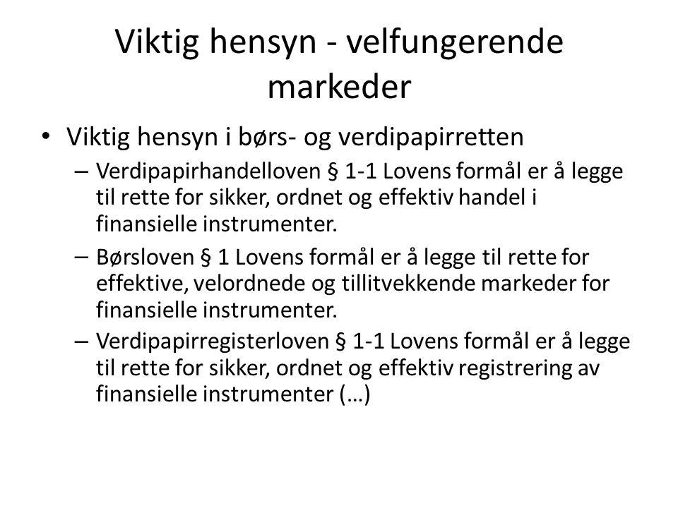Viktig hensyn - velfungerende markeder Viktig hensyn i børs- og verdipapirretten – Verdipapirhandelloven § 1-1 Lovens formål er å legge til rette for sikker, ordnet og effektiv handel i finansielle instrumenter.
