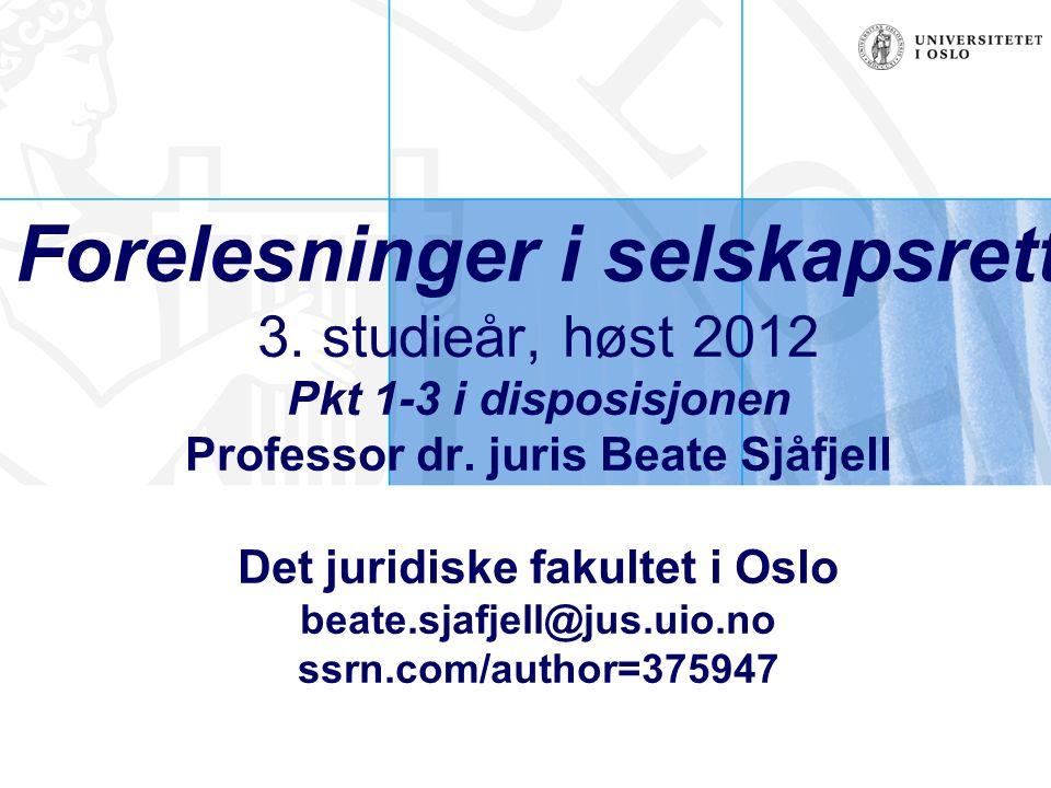 Forelesninger i selskapsrett 3. studieår, høst 2012 Pkt 1-3 i disposisjonen Professor dr. juris Beate Sjåfjell Det juridiske fakultet i Oslo beate.sja