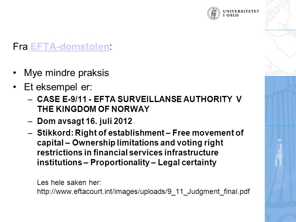 Fra EFTA-domstolen:EFTA-domstolen Mye mindre praksis Et eksempel er: – CASE E-9/11 - EFTA SURVEILLANSE AUTHORITY V THE KINGDOM OF NORWAY – Dom avsagt 16.