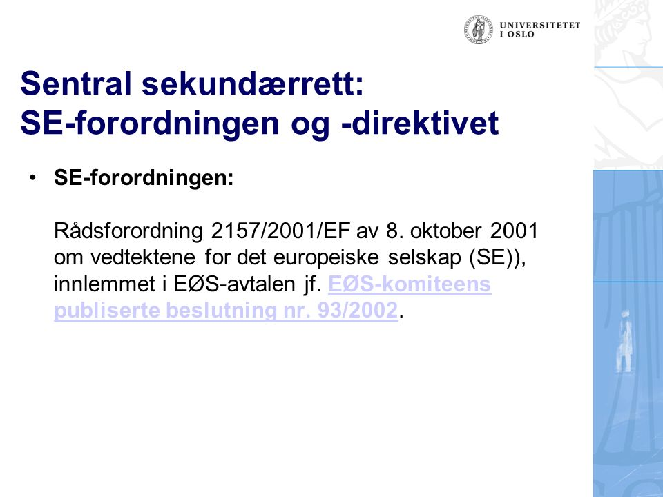 Sentral sekundærrett: SE-forordningen og -direktivet SE-direktivet: Rådsdirektiv 2001/86/EF av 8.