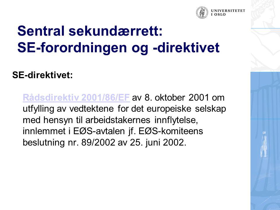 Sentral sekundærrett: SE-forordningen og -direktivet SE-direktivet: Rådsdirektiv 2001/86/EF av 8. oktober 2001 om utfylling av vedtektene for det euro
