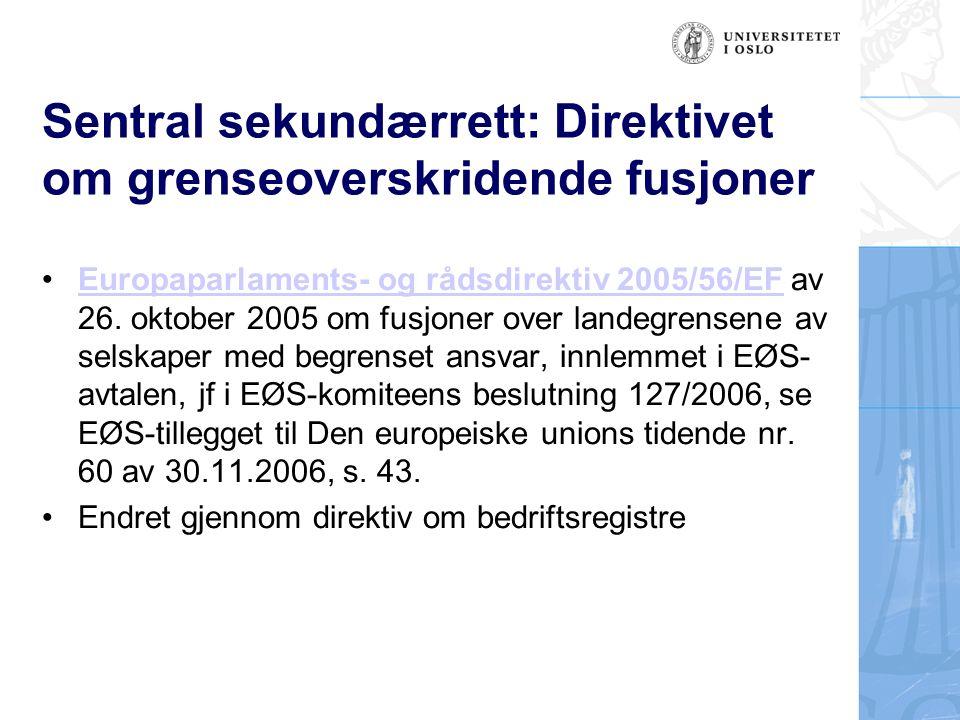 Sentral sekundærrett: Aksjonærrettighetsdirektivet Europaparlaments- og rådsdirektiv 2007/36/EF om aksjonærers utøvelse av stemmeretten i selskaper som er registrert i en medlemsstat og hvis aksjer omsettes i et regulert marked og om endring av direktiv 2004/109/EF, innlemmet i EØS- avtalen ved EØS-komiteens beslutning 59/2008.Europaparlaments- og rådsdirektiv 2007/36/EFEØS-komiteens beslutning 59/2008