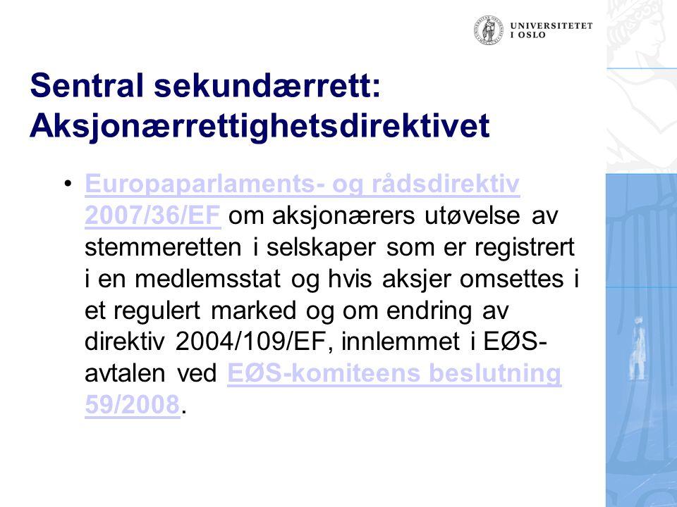 Sentral sekundærrett: Aksjonærrettighetsdirektivet Europaparlaments- og rådsdirektiv 2007/36/EF om aksjonærers utøvelse av stemmeretten i selskaper so