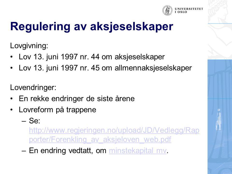 Regulering av aksjeselskaper Lovgivning: Lov 13. juni 1997 nr. 44 om aksjeselskaper Lov 13. juni 1997 nr. 45 om allmennaksjeselskaper Lovendringer: En